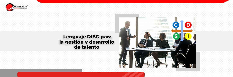 Lenguaje DISC para la gestión y desarrollo de talento.
